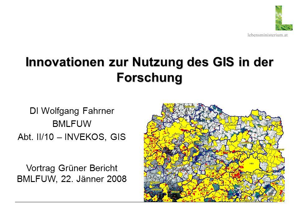 1 Innovationen zur Nutzung des GIS in der Forschung DI Wolfgang Fahrner BMLFUW Abt.
