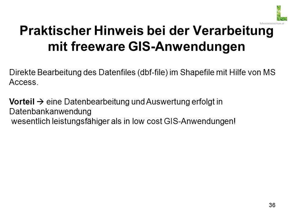 36 Praktischer Hinweis bei der Verarbeitung mit freeware GIS-Anwendungen Direkte Bearbeitung des Datenfiles (dbf-file) im Shapefile mit Hilfe von MS Access.