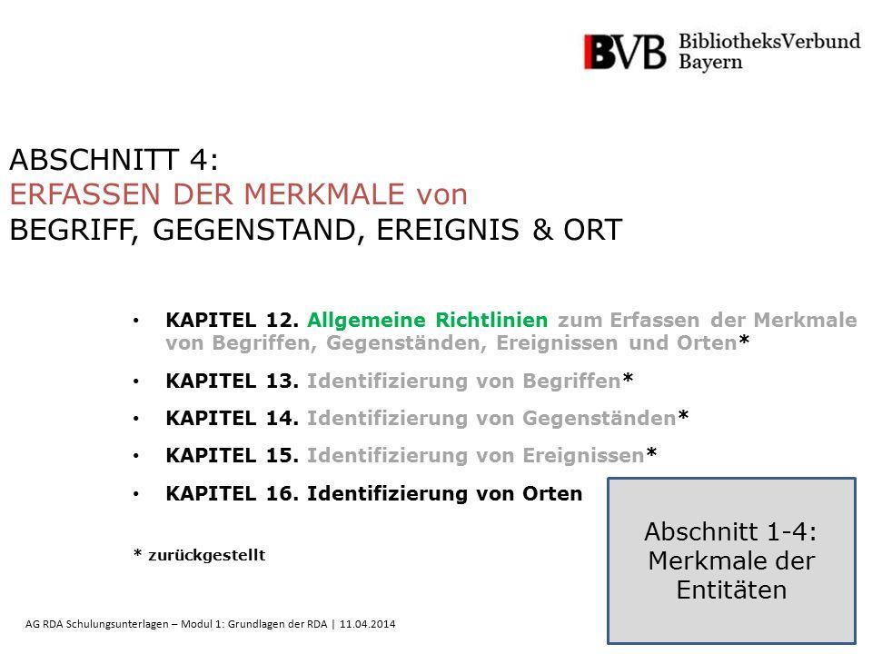 15 AG RDA Schulungsunterlagen – Modul 1: Grundlagen der RDA | 11.04.2014 ABSCHNITT 4: ERFASSEN DER MERKMALE von BEGRIFF, GEGENSTAND, EREIGNIS & ORT KA
