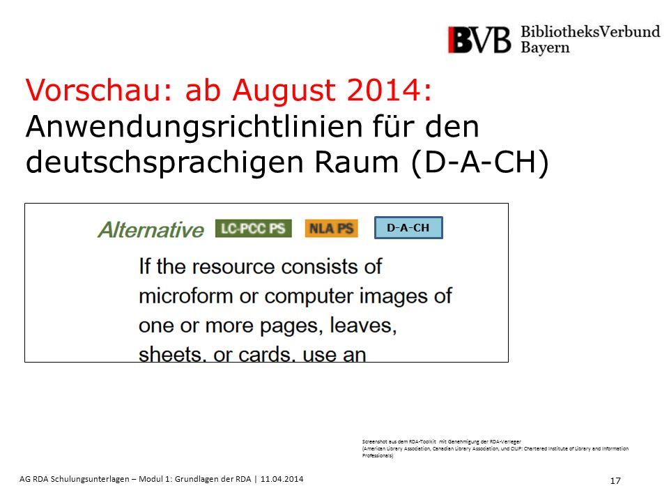 17 AG RDA Schulungsunterlagen – Modul 1: Grundlagen der RDA | 11.04.2014 Vorschau: ab August 2014: Anwendungsrichtlinien für den deutschsprachigen Rau