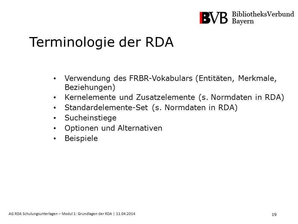 19 AG RDA Schulungsunterlagen – Modul 1: Grundlagen der RDA | 11.04.2014 Terminologie der RDA Verwendung des FRBR-Vokabulars (Entitäten, Merkmale, Bez