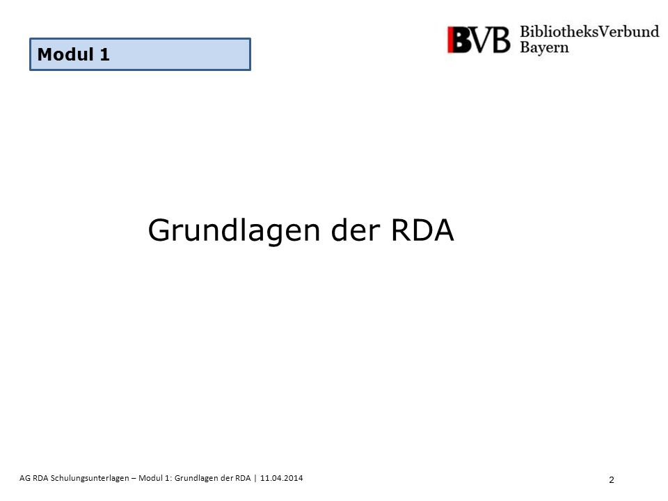 23 AG RDA Schulungsunterlagen – Modul 1: Grundlagen der RDA | 11.04.2014 Beispiele Beispiel in RDA sind nicht präskriptiv sondern nur illustrierend.