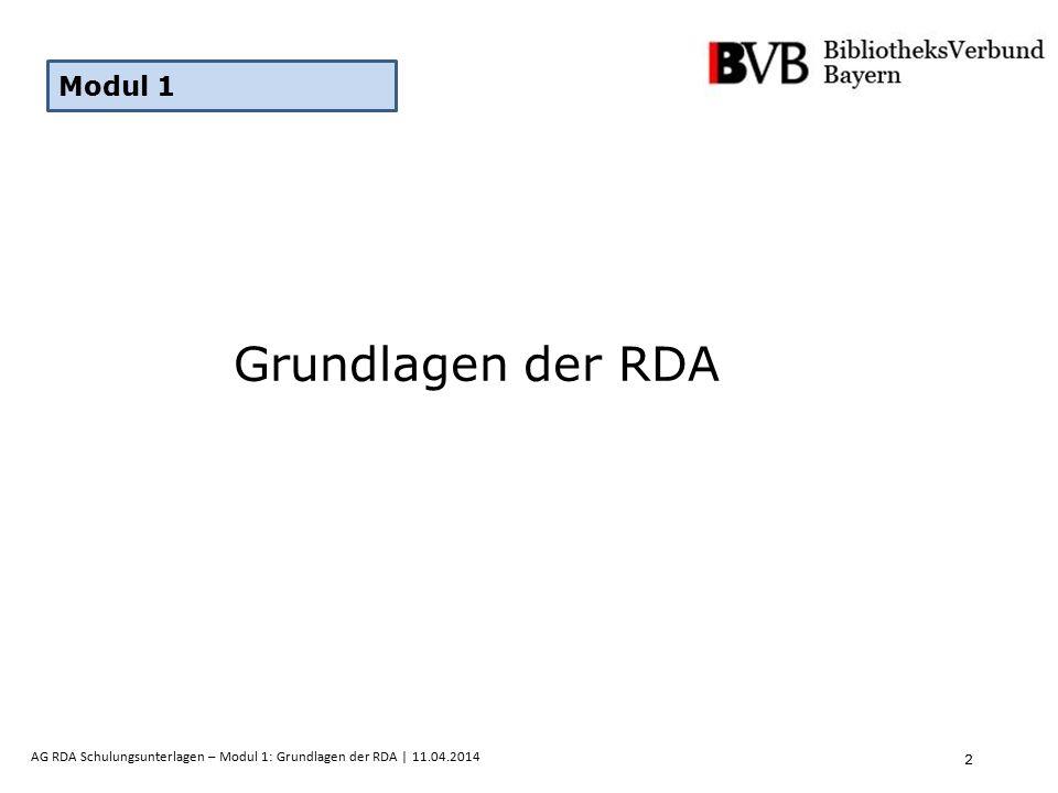 2 AG RDA Schulungsunterlagen – Modul 1: Grundlagen der RDA | 11.04.2014 Grundlagen der RDA Modul 1