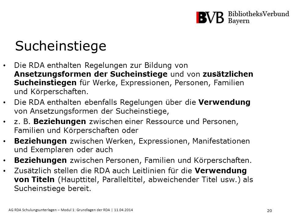20 AG RDA Schulungsunterlagen – Modul 1: Grundlagen der RDA | 11.04.2014 Sucheinstiege Die RDA enthalten Regelungen zur Bildung von Ansetzungsformen d