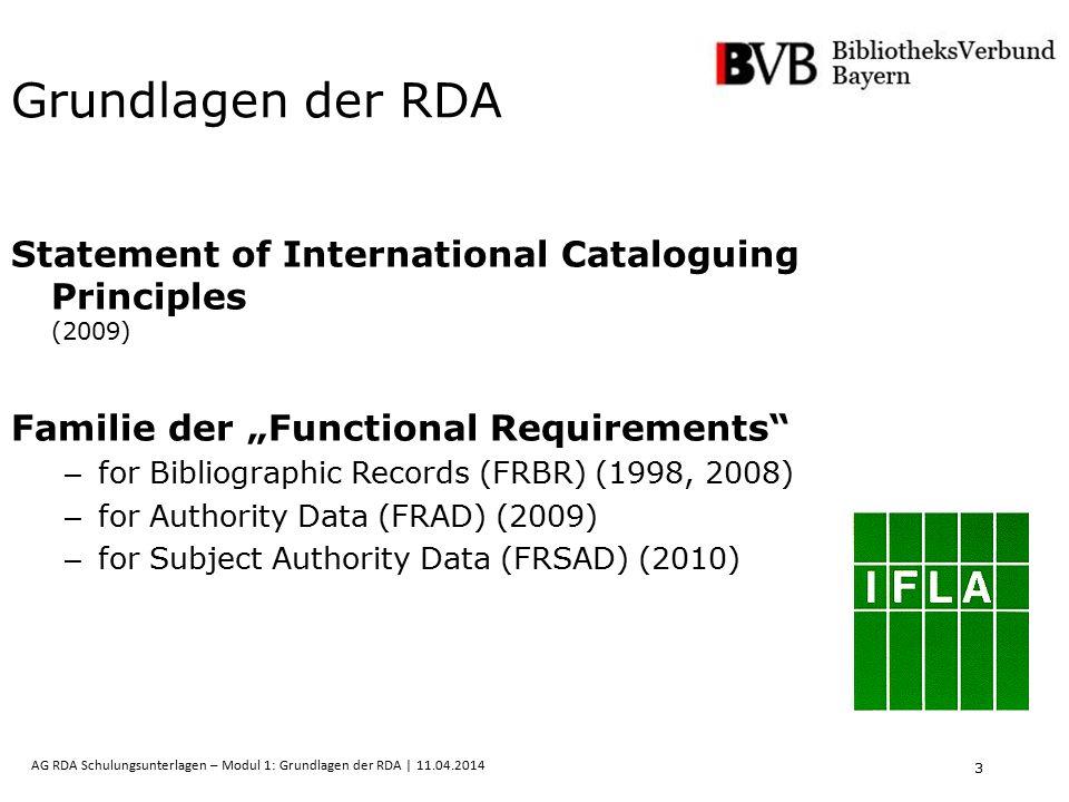 4 AG RDA Schulungsunterlagen – Modul 1: Grundlagen der RDA | 11.04.2014 Functional Requirements for Bibliographic Records (FRBR) Benutzeranforderungen: Finden, Identifizieren, Auswählen und Zugang erhalten Entität: ein eindeutig zu bestimmendes Objekt, das durch bestimmte Merkmale (Attribute) charakterisiert wird Beziehung (Relation): Verbindung zwischen zwei oder mehreren Entitäten