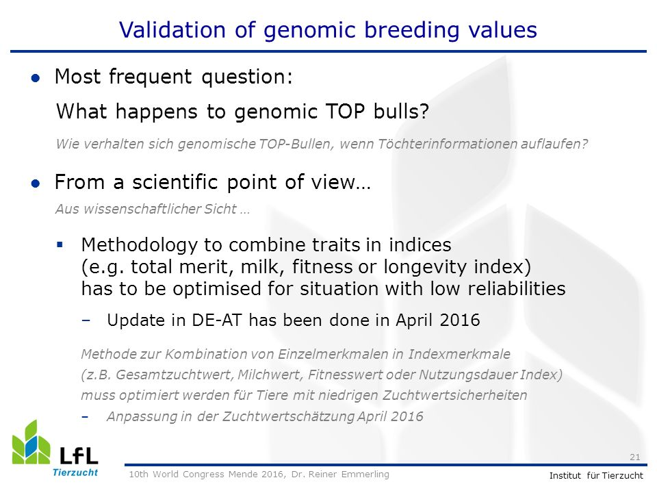 Institut für Tierzucht Validation of genomic breeding values ●Most frequent question: What happens to genomic TOP bulls.