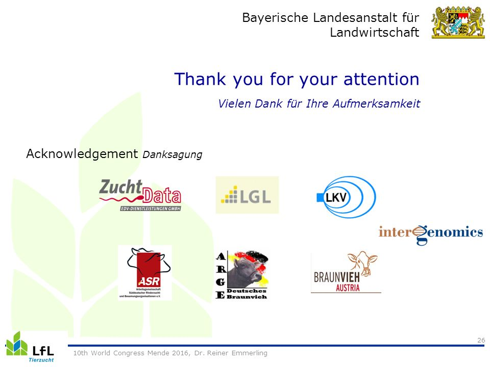 Bayerische Landesanstalt für Landwirtschaft Thank you for your attention Vielen Dank für Ihre Aufmerksamkeit 26 10th World Congress Mende 2016, Dr.