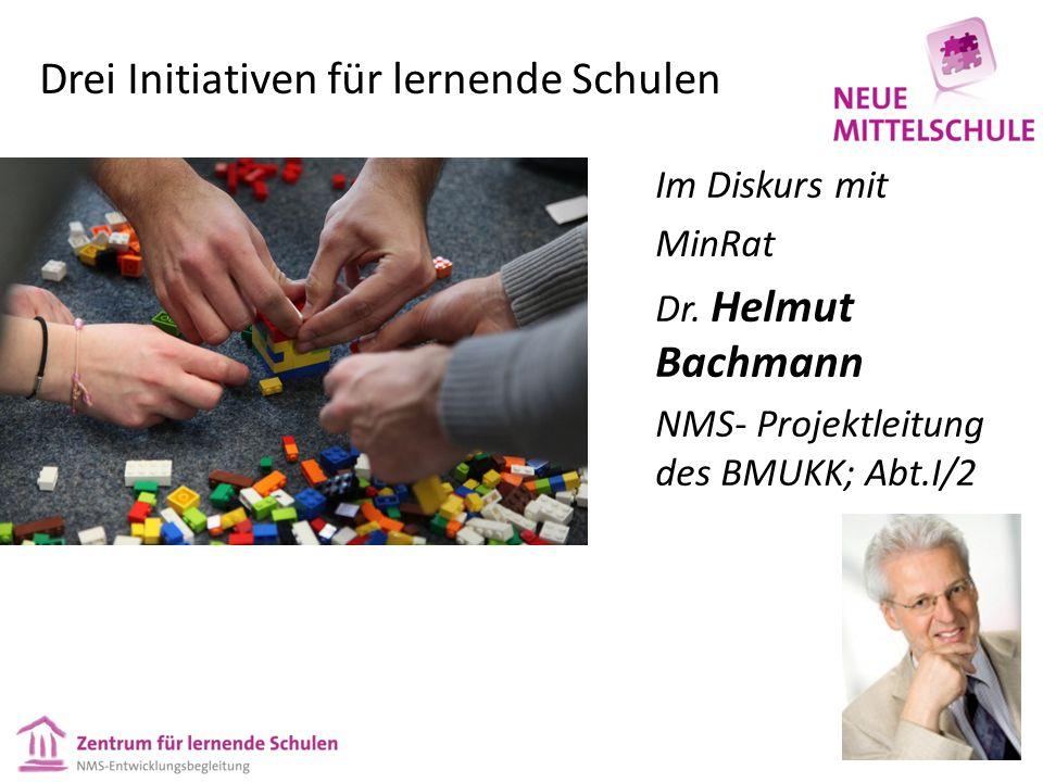 Drei Initiativen für lernende Schulen Im Diskurs mit MinRat Dr. Helmut Bachmann NMS- Projektleitung des BMUKK; Abt.I/2