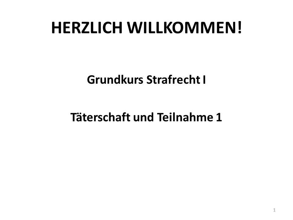 HERZLICH WILLKOMMEN! Grundkurs Strafrecht I Täterschaft und Teilnahme 1 1