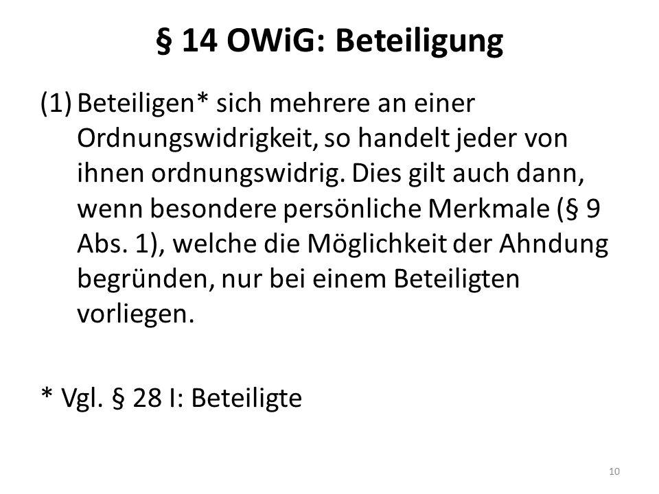 § 14 OWiG: Beteiligung (1)Beteiligen* sich mehrere an einer Ordnungswidrigkeit, so handelt jeder von ihnen ordnungswidrig. Dies gilt auch dann, wenn b