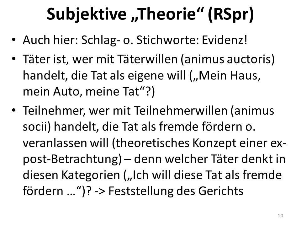 """Subjektive """"Theorie"""" (RSpr) Auch hier: Schlag- o. Stichworte: Evidenz! Täter ist, wer mit Täterwillen (animus auctoris) handelt, die Tat als eigene wi"""