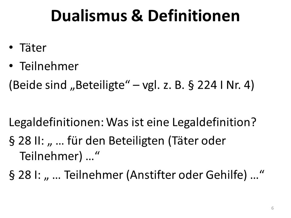 """Dualismus & Definitionen Täter Teilnehmer (Beide sind """"Beteiligte"""" – vgl. z. B. § 224 I Nr. 4) Legaldefinitionen: Was ist eine Legaldefinition? § 28 I"""