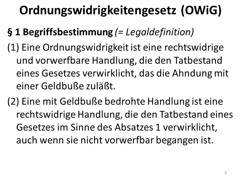 Ordnungswidrigkeitengesetz (OWiG) § 1 Begriffsbestimmung (= Legaldefinition) (1) Eine Ordnungswidrigkeit ist eine rechtswidrige und vorwerfbare Handlu