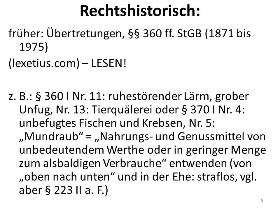 Rechtshistorisch: früher: Übertretungen, §§ 360 ff. StGB (1871 bis 1975) (lexetius.com) – LESEN! z. B.: § 360 I Nr. 11: ruhestörender Lärm, grober Unf