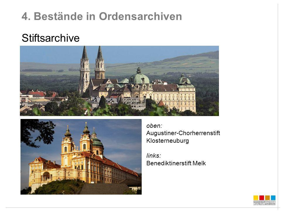 4. Bestände in Ordensarchiven Stiftsarchive oben: Augustiner-Chorherrenstift Klosterneuburg links: Benediktinerstift Melk