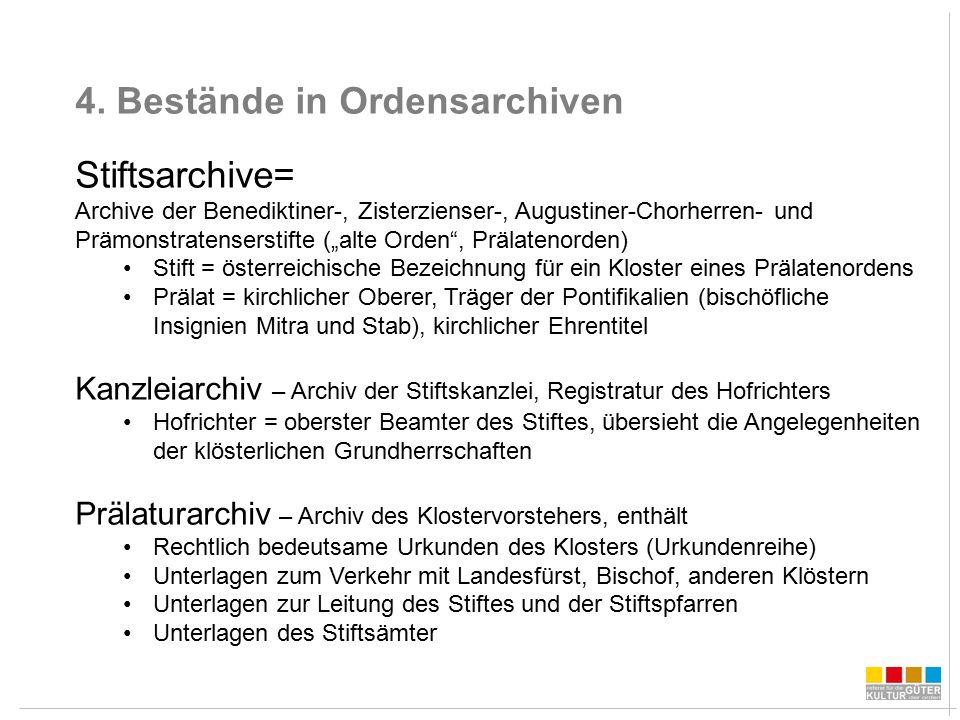 """4. Bestände in Ordensarchiven Stiftsarchive= Archive der Benediktiner-, Zisterzienser-, Augustiner-Chorherren- und Prämonstratenserstifte (""""alte Orden"""