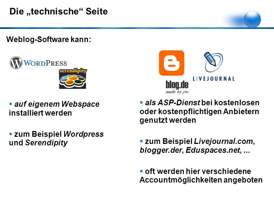 """Die """"technische Seite Weblog-Software kann:  auf eigenem Webspace installiert werden  zum Beispiel Wordpress und Serendipity  als ASP-Dienst bei kostenlosen oder kostenpflichtigen Anbietern genutzt werden  zum Beispiel Livejournal.com, blogger.der, Eduspaces.net,..."""