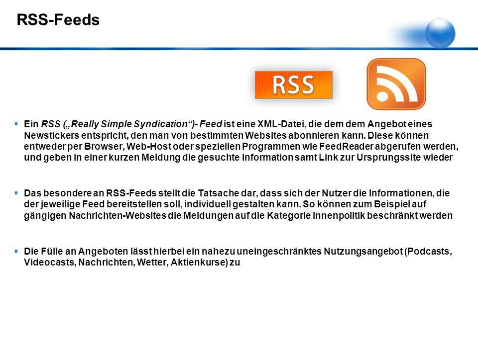 """RSS-Feeds  Ein RSS (""""Really Simple Syndication )- Feed ist eine XML-Datei, die dem dem Angebot eines Newstickers entspricht, den man von bestimmten Websites abonnieren kann."""