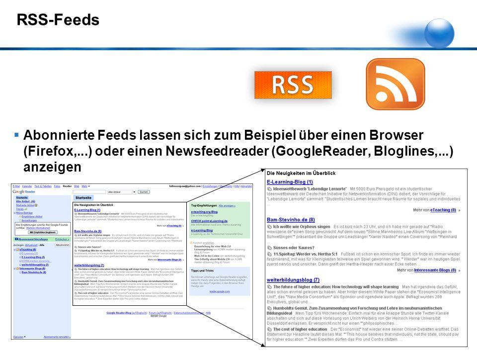 RSS-Feeds  Abonnierte Feeds lassen sich zum Beispiel über einen Browser (Firefox,...) oder einen Newsfeedreader (GoogleReader, Bloglines,...) anzeigen