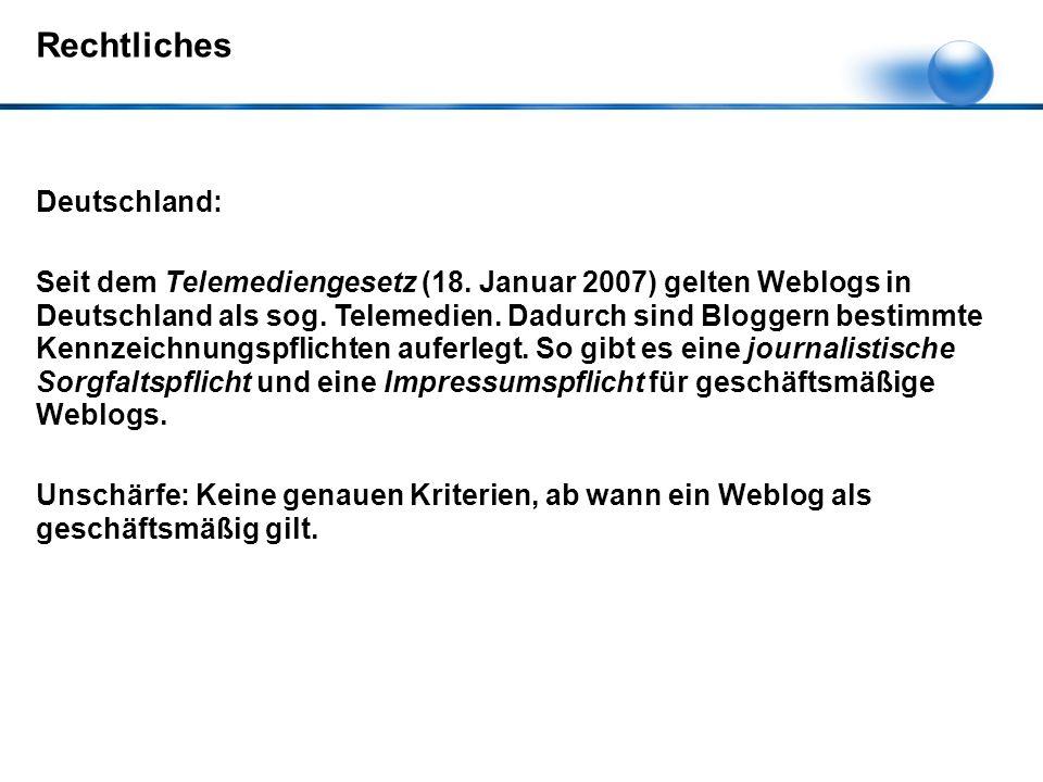 Deutschland: Seit dem Telemediengesetz (18. Januar 2007) gelten Weblogs in Deutschland als sog. Telemedien. Dadurch sind Bloggern bestimmte Kennzeichn