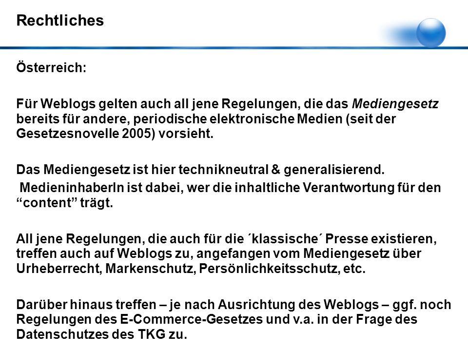 Österreich: Für Weblogs gelten auch all jene Regelungen, die das Mediengesetz bereits für andere, periodische elektronische Medien (seit der Gesetzesnovelle 2005) vorsieht.