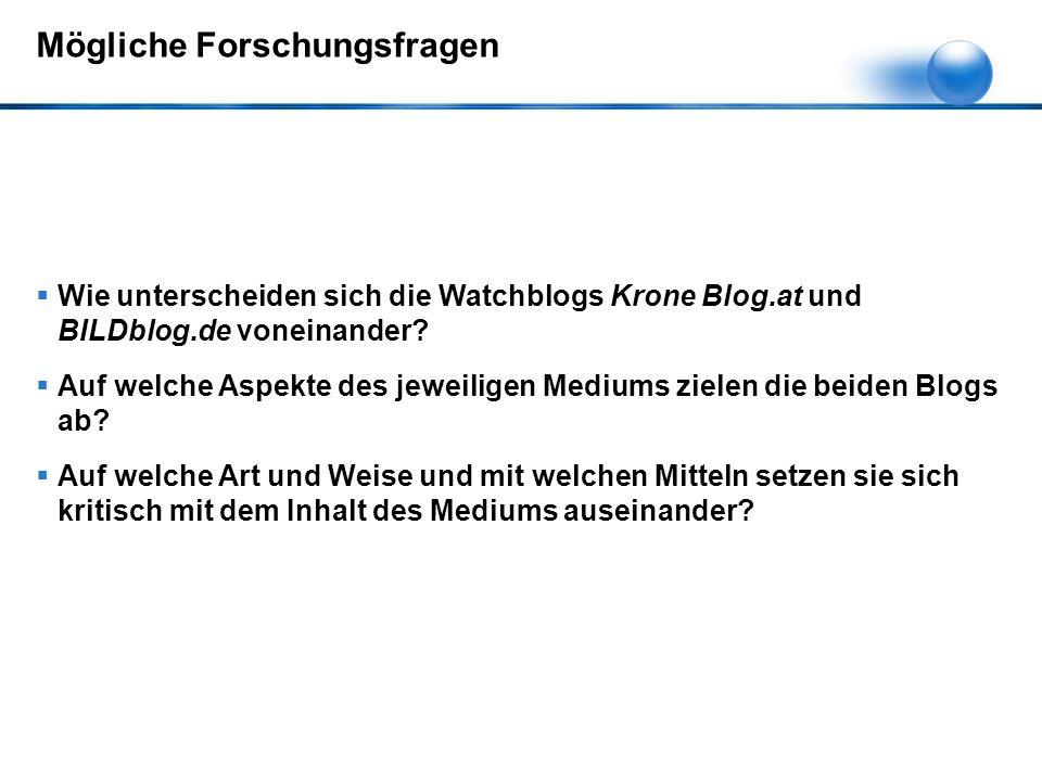 Mögliche Forschungsfragen  Wie unterscheiden sich die Watchblogs Krone Blog.at und BILDblog.de voneinander.