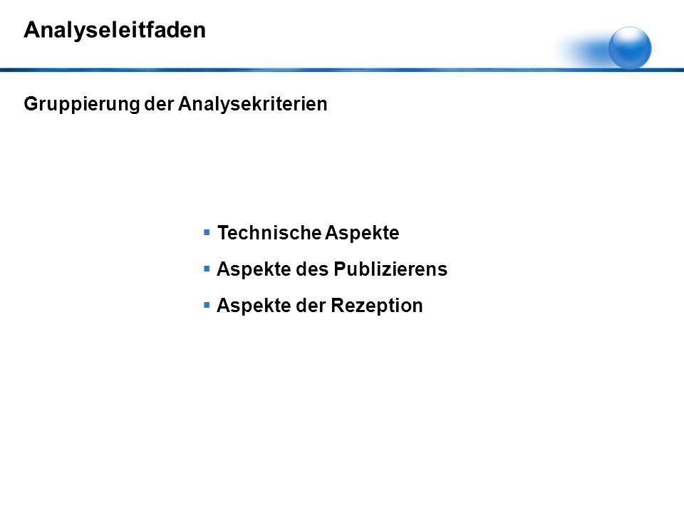 Analyseleitfaden  Technische Aspekte  Aspekte des Publizierens  Aspekte der Rezeption Gruppierung der Analysekriterien