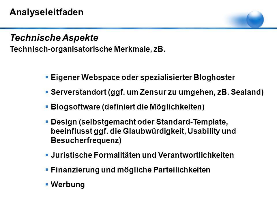 Analyseleitfaden  Eigener Webspace oder spezialisierter Bloghoster  Serverstandort (ggf. um Zensur zu umgehen, zB. Sealand)  Blogsoftware (definier