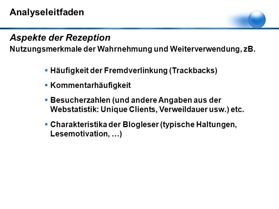 Analyseleitfaden Aspekte der Rezeption Nutzungsmerkmale der Wahrnehmung und Weiterverwendung, zB.