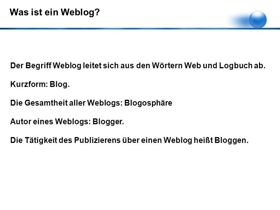 Was ist ein Weblog. Der Begriff Weblog leitet sich aus den Wörtern Web und Logbuch ab.
