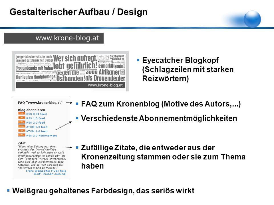  Eyecatcher Blogkopf (Schlagzeilen mit starken Reizwörtern) Gestalterischer Aufbau / Design  FAQ zum Kronenblog (Motive des Autors,...)  Verschiedenste Abonnementmöglichkeiten  Zufällige Zitate, die entweder aus der Kronenzeitung stammen oder sie zum Thema haben  Weißgrau gehaltenes Farbdesign, das seriös wirkt