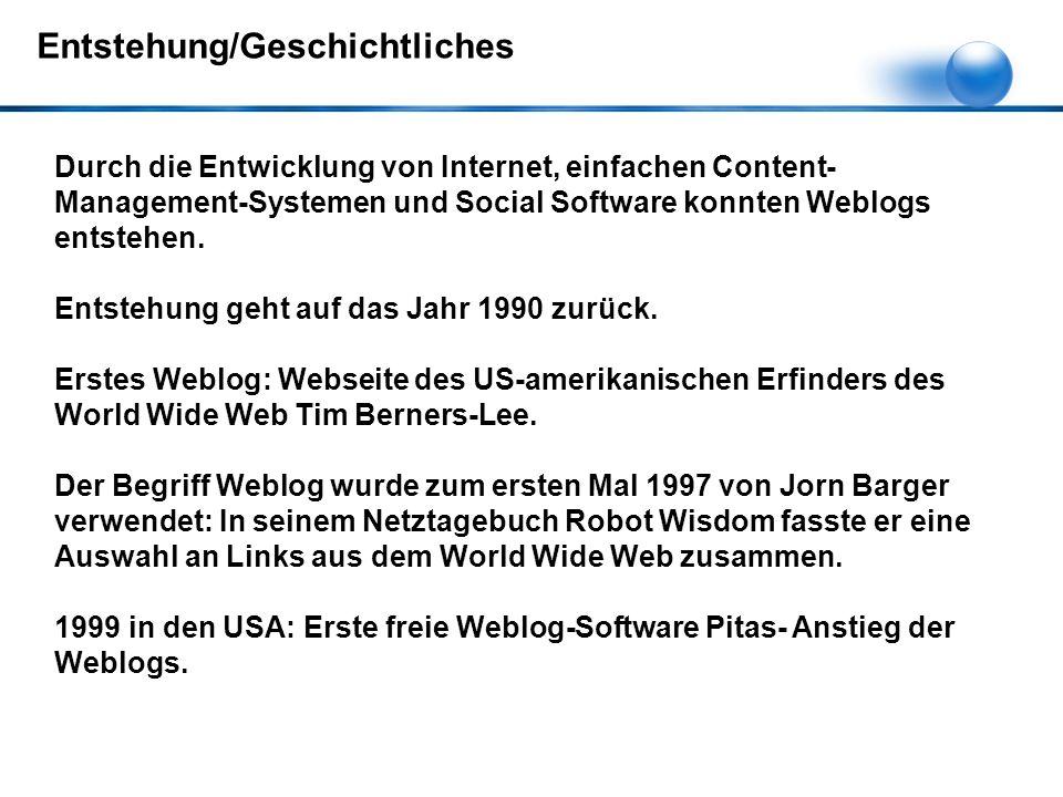 Entstehung/Geschichtliches Durch die Entwicklung von Internet, einfachen Content- Management-Systemen und Social Software konnten Weblogs entstehen. E