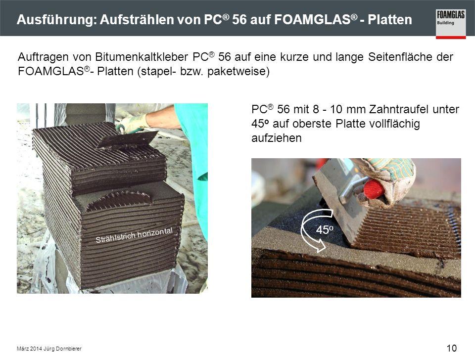 Ausführung: Aufstrählen von PC ® 56 auf FOAMGLAS ® - Platten PC ® 56 mit 8 - 10 mm Zahntraufel unter 45 o auf oberste Platte vollflächig aufziehen Auf