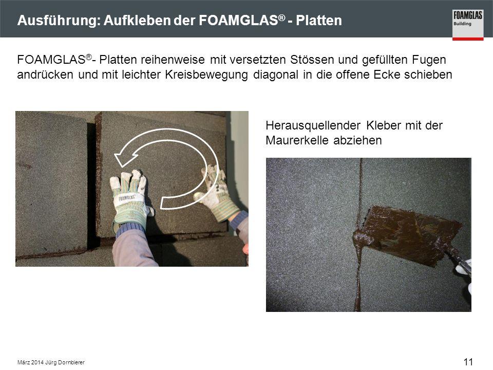 Ausführung: Aufkleben der FOAMGLAS ® - Platten Herausquellender Kleber mit der Maurerkelle abziehen FOAMGLAS ® - Platten reihenweise mit versetzten St