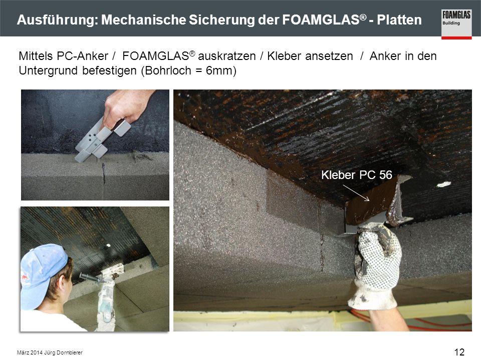 Ausführung: Mechanische Sicherung der FOAMGLAS ® - Platten März 2014 Jürg Dornbierer Mittels PC-Anker / FOAMGLAS ® auskratzen / Kleber ansetzen / Anker in den Untergrund befestigen (Bohrloch = 6mm) Kleber PC 56 12
