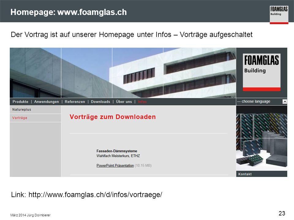 Homepage: www.foamglas.ch Z März 2014 Jürg Dornbierer 23 Link: http://www.foamglas.ch/d/infos/vortraege/ Der Vortrag ist auf unserer Homepage unter In