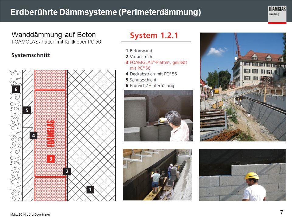 Erdberührte Dämmsysteme (Perimeterdämmung) März 2014 Jürg Dornbierer 7 Wanddämmung auf Beton FOAMGLAS-Platten mit Kaltkleber PC 56