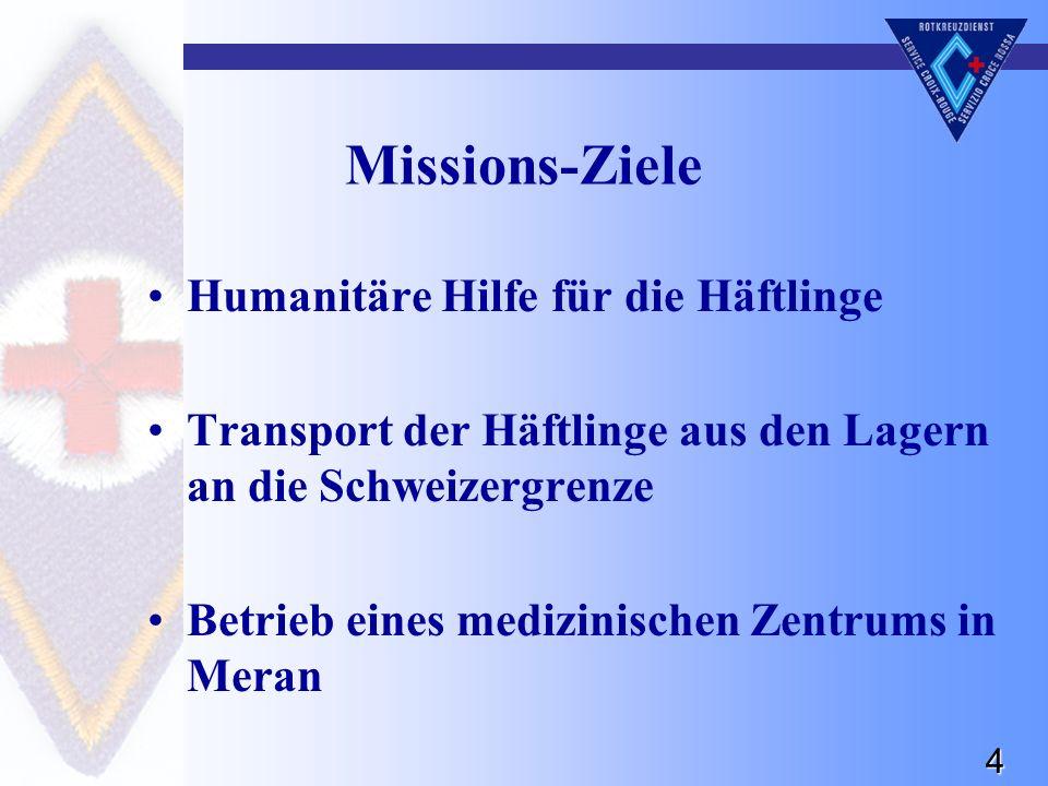 4 Missions-Ziele Humanitäre Hilfe für die Häftlinge Transport der Häftlinge aus den Lagern an die Schweizergrenze Betrieb eines medizinischen Zentrums in Meran