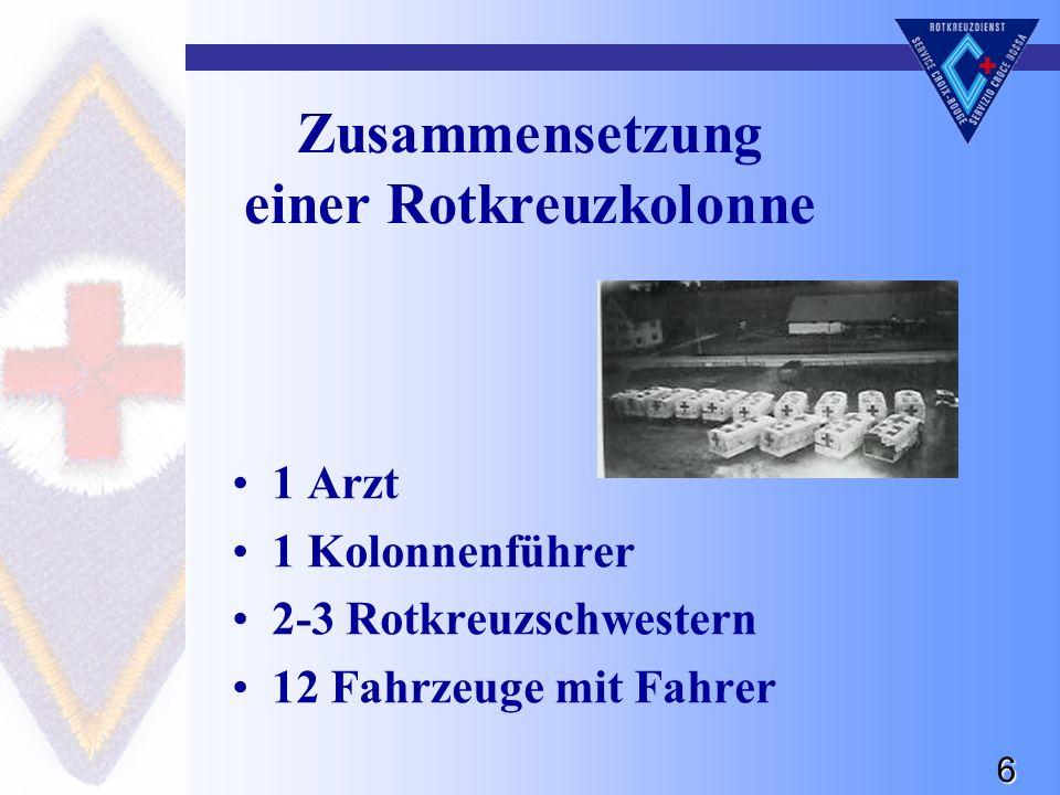 6 Zusammensetzung einer Rotkreuzkolonne 1 Arzt 1 Kolonnenführer 2-3 Rotkreuzschwestern 12 Fahrzeuge mit Fahrer