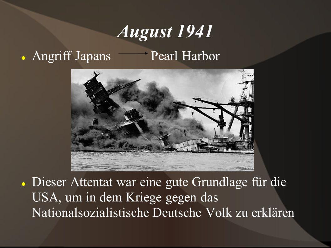 August 1941 Angriff Japans Pearl Harbor Dieser Attentat war eine gute Grundlage für die USA, um in dem Kriege gegen das Nationalsozialistische Deutsch
