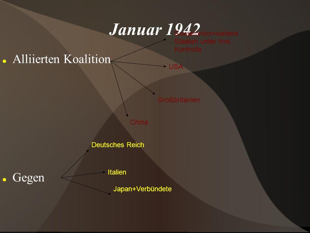 Januar 1942 Alliierten Koalition Gegen Sowjetunion+weitere Staaten unter ihre Kontrolle USA Großbritanien China Deutsches Reich Italien Japan+Verbünde