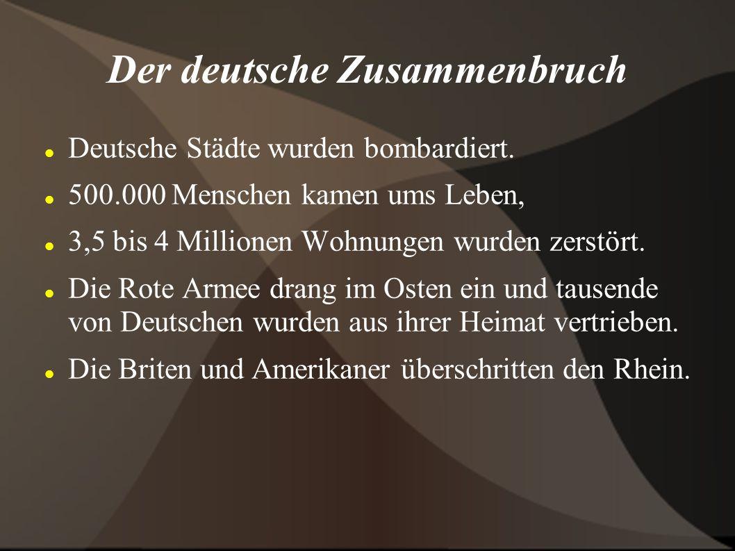 Der deutsche Zusammenbruch Deutsche Städte wurden bombardiert. 500.000 Menschen kamen ums Leben, 3,5 bis 4 Millionen Wohnungen wurden zerstört. Die Ro