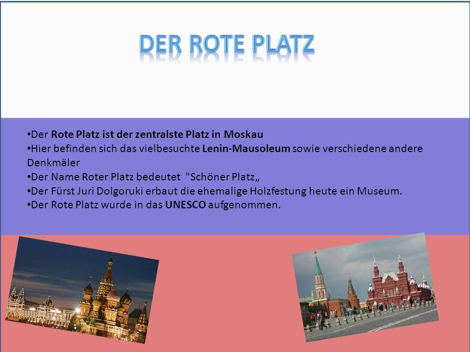 """Der Rote Platz ist der zentralste Platz in Moskau Hier befinden sich das vielbesuchte Lenin-Mausoleum sowie verschiedene andere Denkmäler Der Name Roter Platz bedeutet Schöner Platz"""" Der Fürst Juri Dolgoruki erbaut die ehemalige Holzfestung heute ein Museum."""