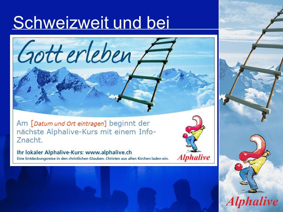Schweizweit und bei Ihnen vor Ort: Am [ Datum und Ort eintragen ] beginnt der nächste Alphalive-Kurs mit einem Info- Znacht.