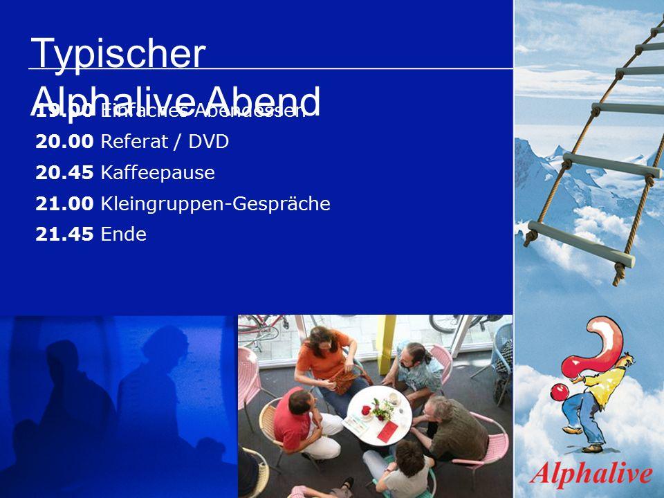 Typischer Alphalive Abend 19.00 Einfaches Abendessen 20.00 Referat / DVD 20.45 Kaffeepause 21.00 Kleingruppen-Gespräche 21.45 Ende