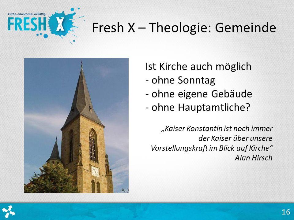 16 Ist Kirche auch möglich - ohne Sonntag - ohne eigene Gebäude - ohne Hauptamtliche.