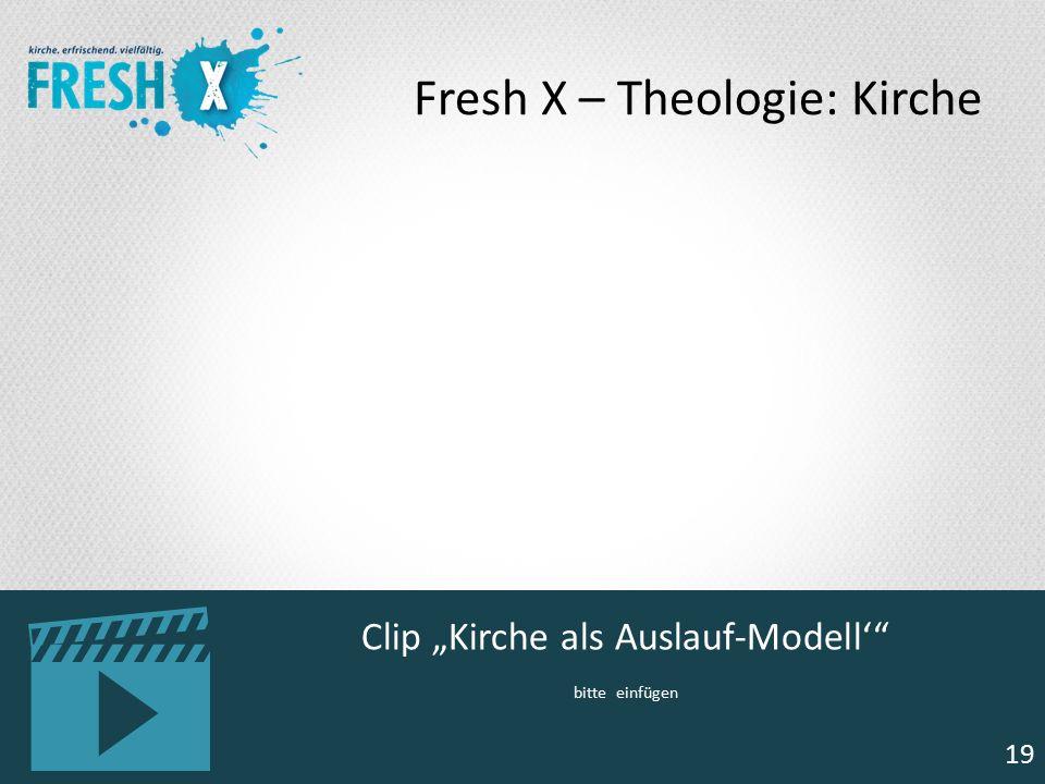 """19 Clip """"Kirche als Auslauf-Modell'"""" bitte einfügen 19 Fresh X – Theologie: Kirche"""