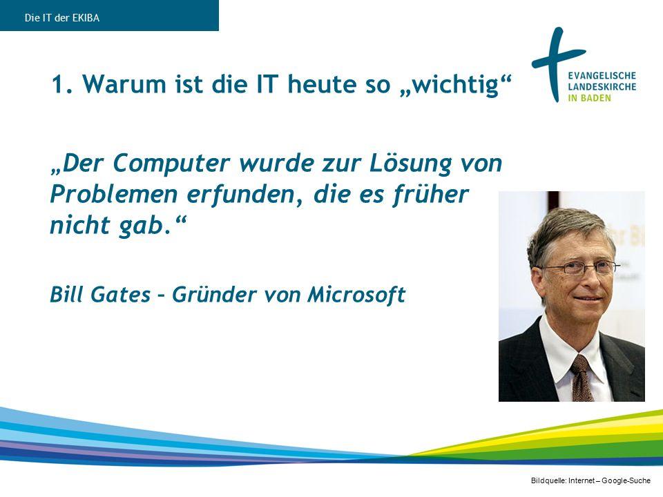 """1. Warum ist die IT heute so """"wichtig"""" """" Der Computer wurde zur Lösung von Problemen erfunden, die es früher nicht gab."""" Bill Gates – Gründer von Micr"""