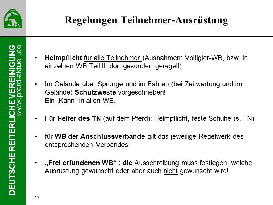 www.pferd-aktuell.de DEUTSCHE REITERLICHE VEREINIGUNG Regelungen Teilnehmer-Ausrüstung Helmpflicht für alle Teilnehmer (Ausnahmen: Voltigier-WB, bzw.