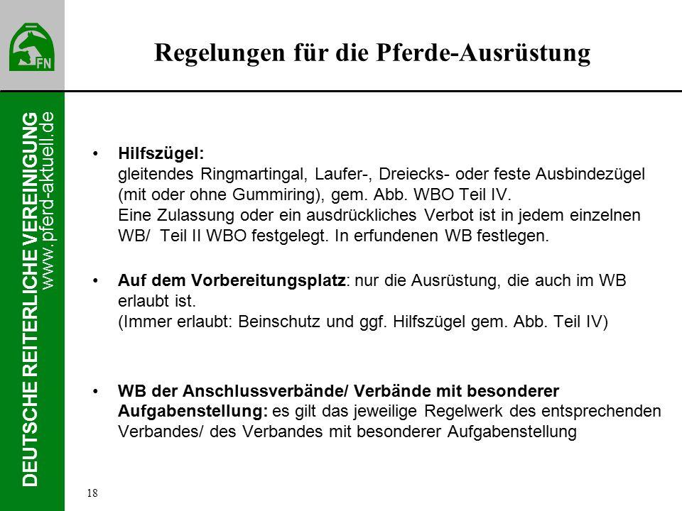 www.pferd-aktuell.de DEUTSCHE REITERLICHE VEREINIGUNG Regelungen für die Pferde-Ausrüstung Hilfszügel: gleitendes Ringmartingal, Laufer-, Dreiecks- oder feste Ausbindezügel (mit oder ohne Gummiring), gem.